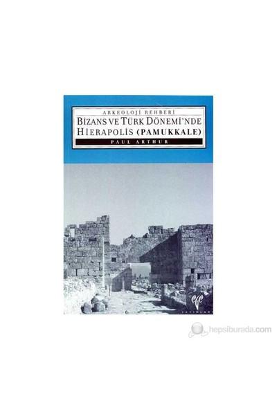Bizans Ve Türk Dönemi'Nde Hierapolis Pamukkale - (Bizans Ve Türk Dönemi'Nde Hierapolis (Pamukkale)-Paul Arthur
