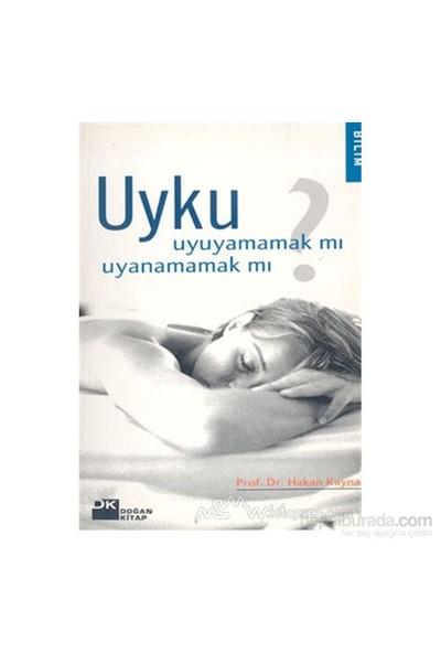 Uyku Uyuyamamak Mı Uyanamamak Mı?-Hakan Kaynak