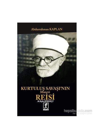 Kurtuluş Savaşı'Nın Manevi Reisi - Mehmet Rıfat Börekçi-Abdurrahman Kaplan