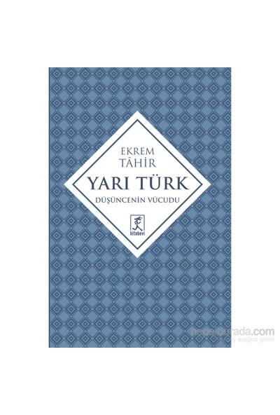 Yarı Türk Düşüncenin Vücudu-Ekrem Tahir