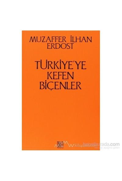 Türkiye''Ye Kefen Biçenler-Muzaffer İlhan Erdost