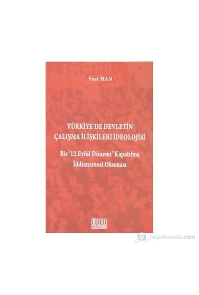 Türkiye'De Devletin Çalışma İlişkileri İdeolojisi-Fuat Man