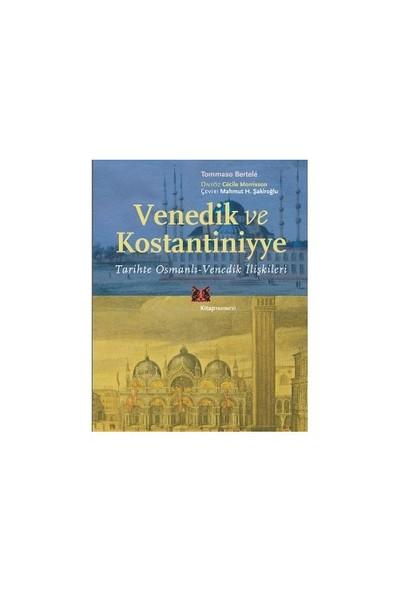 Venedik Ve Konstantiniyye - Tarihte Osmanlı - Venedik İlişkileri-Tommaso Bertele
