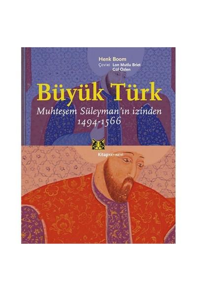 Büyük Türk - Muhteşem Süleyman'In İzinden 1494-1566-Henk Boom