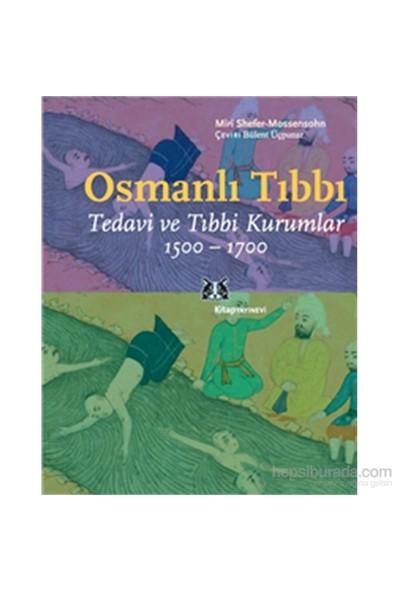 Osmanlı Tıbbı Tedavi - Tıbbi Kurumlar 1500-1700-Miri Shefer-Mossensohn