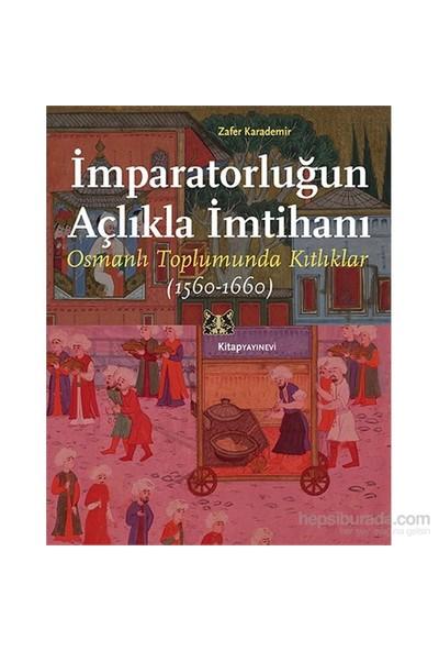 İmparatorluğun Açlıkla İmtihanı - Osmanlı Toplumunda Kıtlıklar, 1560-1660-Zafer Karademir