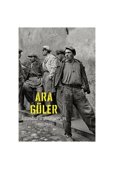 İstanbul'U Dinliyorum 1950-2010-Ara Güler