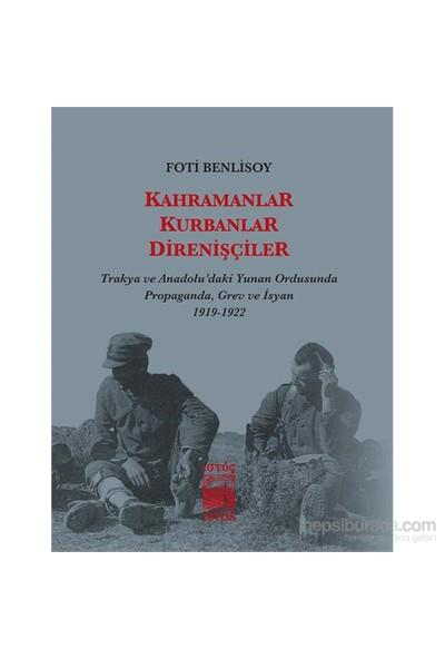 Kahramanlar, Kurbanlar, Direnişçiler - Trakya Ve Anadolu'Daki Yunan Ordusunda Propaganda, Grev Ve İ-Foti Benlisoy