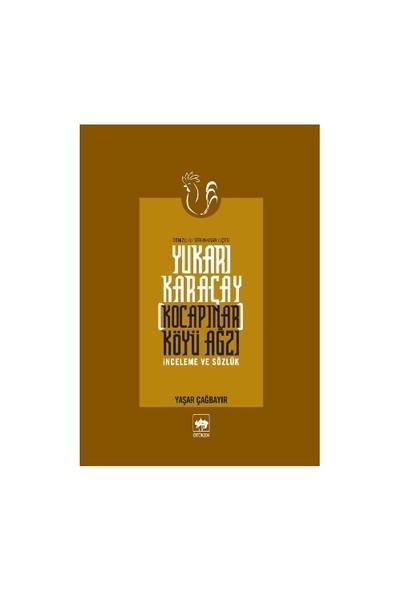 """Yukarı Karaçay [Kocapınar] Köyü Ağzı """"İnceleme Ve Sözlük""""-Yaşar Çağbayır"""