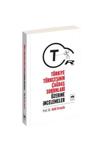 Türkiye Türkçesinin Çağdaş Sorunları Üzerine İncelemeler-Halil Ersoylu