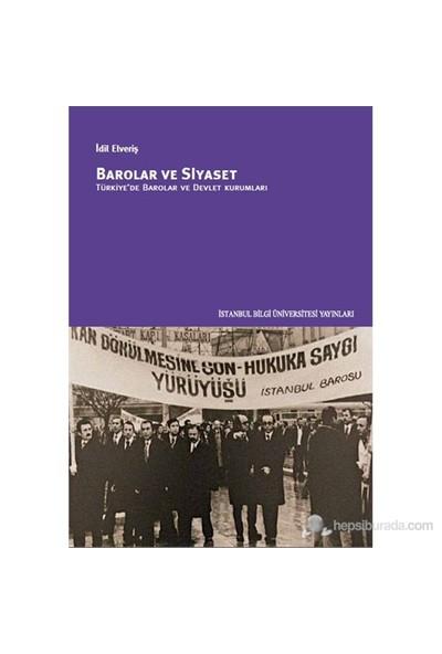 Barolar Ve Siyaset - Türkiye'De Barolar Ve Devlet Kurumları-İdil Elveriş