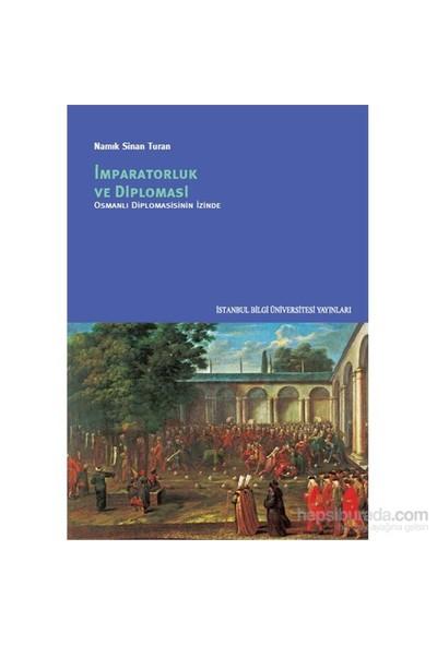 İmparatorluk Ve Diplomasi-Osmanlı Diplomasisinin İzinde-Namık Sinan Turan