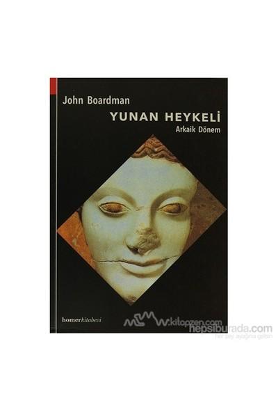 Yunan Heykeli Arkaik Dönem - John Boardman