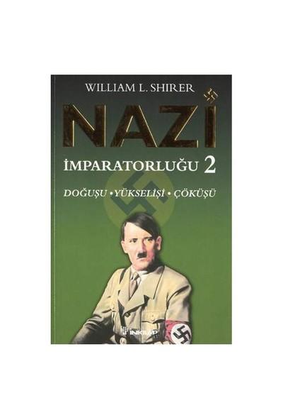 Nazi İmparatorluğu - 2 / Doğuşu - Yükselişi - Çöküşü - William L. Shirer