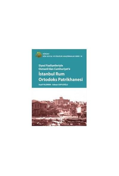 Siyasi Faaliyetleriyle Osmanlı'Dan Cumhuriyet'E - İstanbul Rum Ortodoks Patrikhanesi-Adnan Sofuoğlu