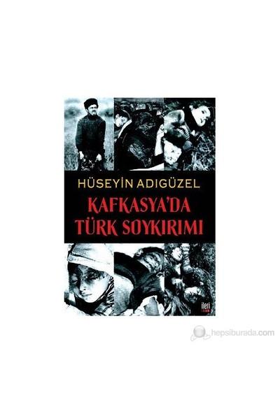 Kafkasya'Da Türk Soykırımı-Hüseyin Adıgüzel
