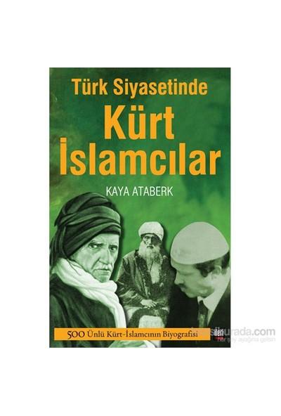 Türk Siyasetinde Kürt İslamcılar-Kaya Ataberk