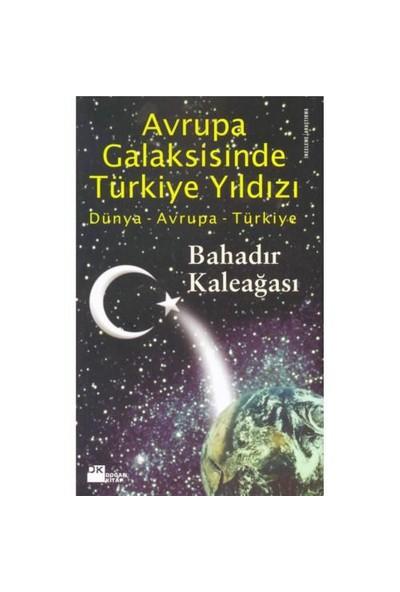 Avrupa Galaksisinde Türkiye Yıldızı-Bahadır Kaleağası