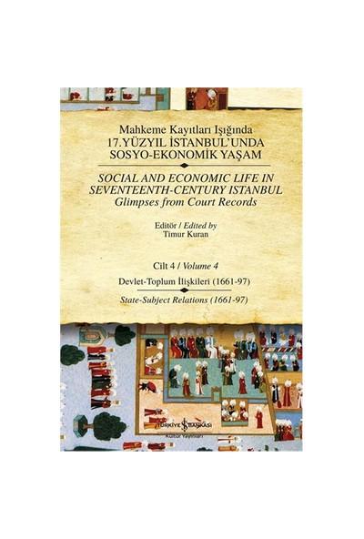 Mahkeme Kayıtları Işığında 17.Yüzyıl İstanbul'unda Sosyo-Ekonomik Yaşam Cilt: 4 - Timur Kuran