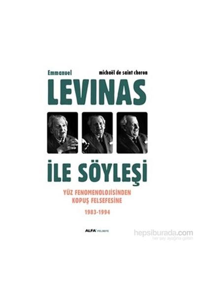 Emmanuel - Levınas İle Söyleşi - Yüz Fenomenolojisinden Kopuş Felsefesine 1983-1994-Michael De Saint Cheron