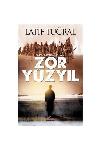 Osmanlıdan Günümüze Zor Yüzyıl-Latif Tuğral