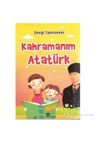 Kahramanım Atatürk-Sevgi Tanrısever