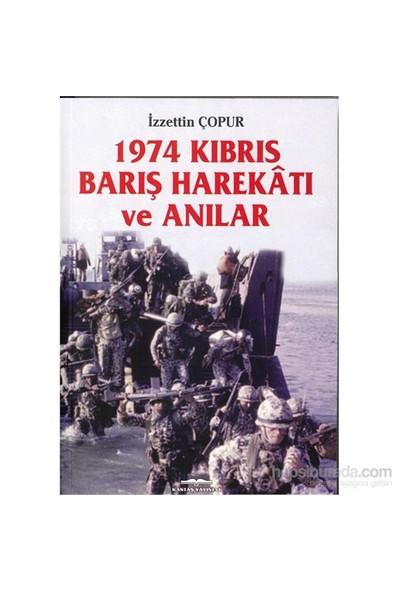 1974 Kıbrıs Barış Harekâtı Ve Anılar-İzzettin Çopur