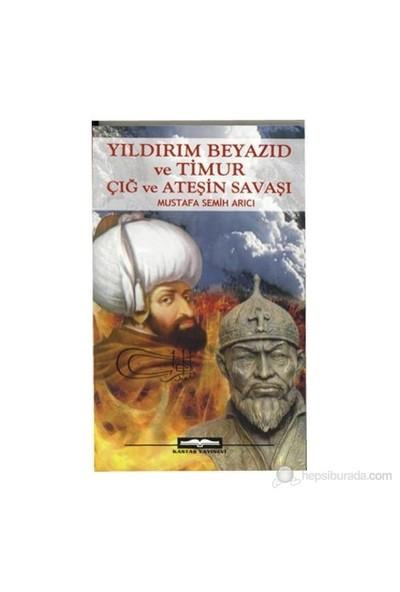 Yıldırım Beyazıd Ve Timur Çığ Ve Ateşin Savaşı-Mustafa Semih Arıcı