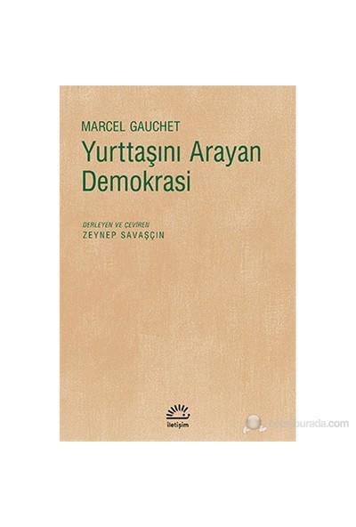 Yurttaşını Arayan Demokrasi-Marcel Gauchet