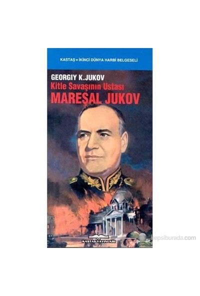 Kitle Savaşının Ustası Mareşal Jukov-Georgiy K. Jukov