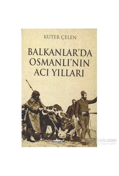 Balkanlarda Osmanlı'Nın Acı Yılları-Kuter Çelen