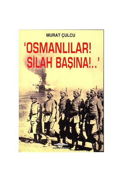 Osmanlılar Silah Başına!.. - Murat Çulcu
