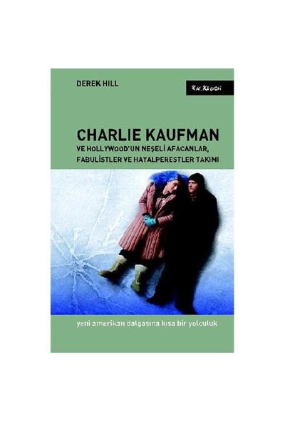 Charlie Kaufman ve Hollywood'un Neşeli Afacanlar, Fabulistler ve Hayalperestler Takımı - Derek Hill