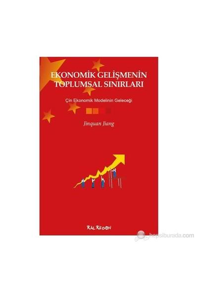 Ekonomik Gelişmenin Toplumsal Sınırları - Çin Ekonomik Modelinin Geleceği-Jinquan Jiang