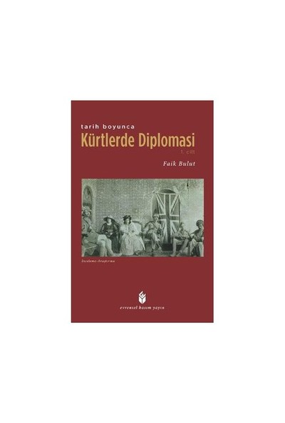Tarih Boyunca Kürtlerde Diplomasi (1. Cilt)-Faik Bulut