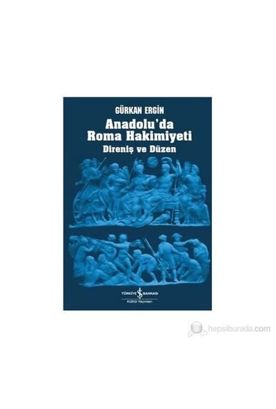Anadolu'Da Roma Hakimiyeti (Direniş Ve Düzen)-Gürkan Ergin
