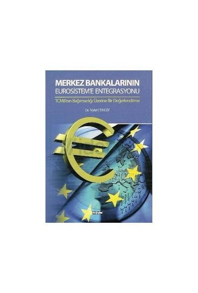 Merkez Bankalarının Eurosistem'e Entegrasyonu - (TCMB'nin Bağımsızlığı Üzerine Bir Değerlendirme)