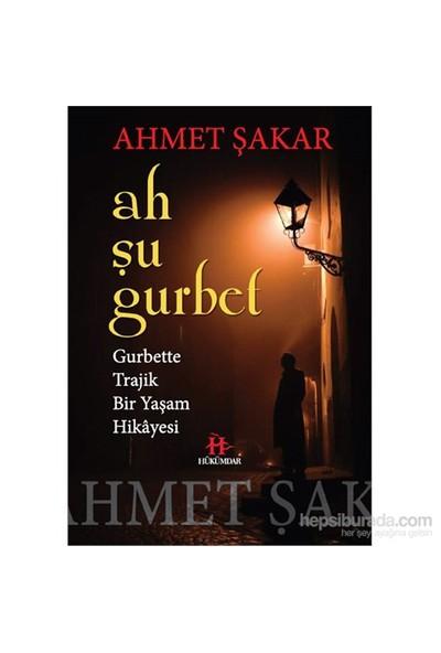 Ah Şu Gurbet-Ahmet Şakar