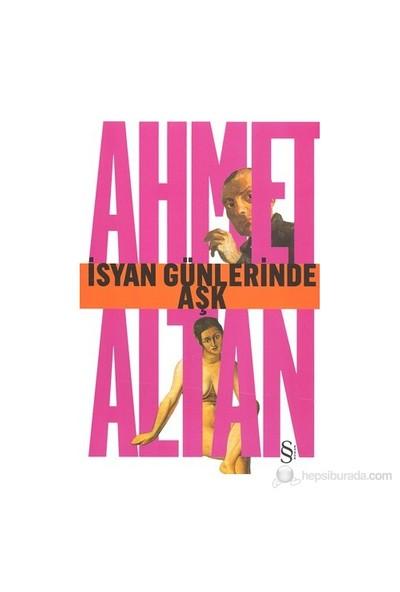 İsyan Günlerinde Aşk - Ahmet Altan