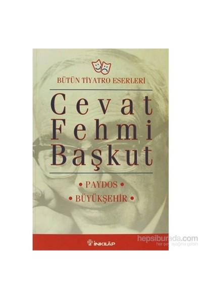 Paydos / Büyükşehir - Bütün Tiyatro Eserleri - 3 Perde-Cevat Fehmi Başkut