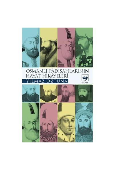 Osmanlı Padişahlarının Hayat Hikayeleri - Yılmaz Öztuna