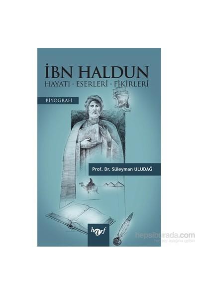 İbn Haldun - Hayatı – Eserleri- Fikirleri-Süleyman Uludağ