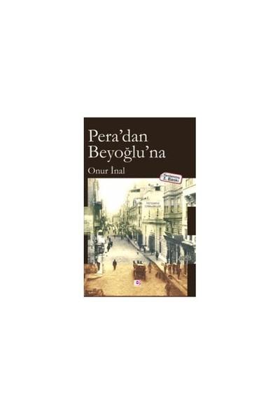 Pera'Dan Beyoğlu'Na-Onur İnal