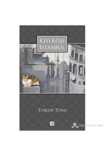 Kıyı Köşe İstanbul-Turgay Tuna