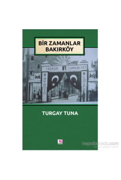 Bir Zamanlar Bakırköy-Turgay Tuna