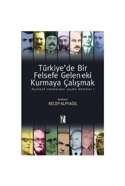 Türkiye'de Bir Felsefe Gelen-ek-i Kurmaya Çalışmak