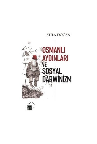 Osmanlı Aydınları Ve Sosyal Darwinizm-Atila Doğan