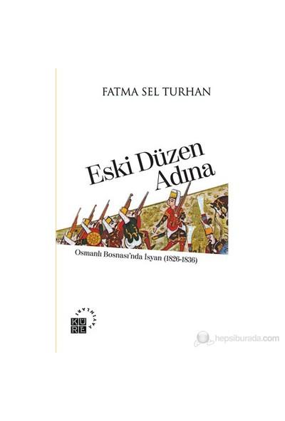 Eski Düzen Adına: Osmanlı Bosnası'nda İsyan - Fatma Sel Turhan