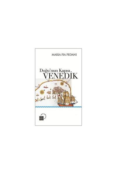 Doğu'nun Kapısı Venedik - Maria Pia Pedani