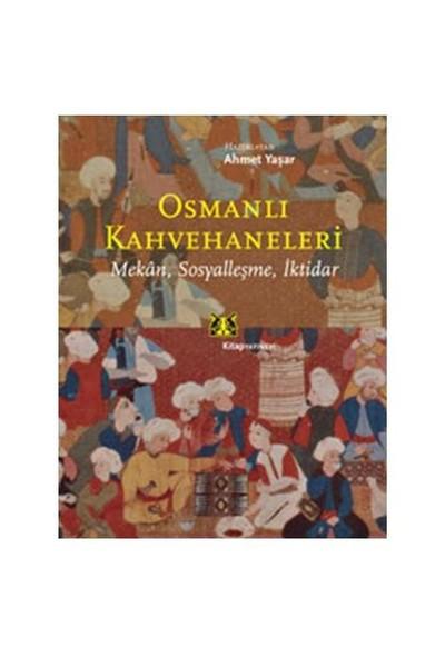 Osmanlı Kahvehaneleri - Mekan, Sosyalleşme, İktidar-Ahmet Yaşar